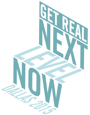 Get Real Next Level Now Dallas 2015