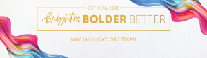 Get Real 2020. Brighter, Bolder, Better.